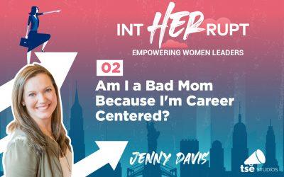 INT 002: Am I a Bad Mom Because I'm Career Centered?