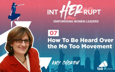 """INT 007: How To Be Heard Over the """"Me Too"""" Movement"""
