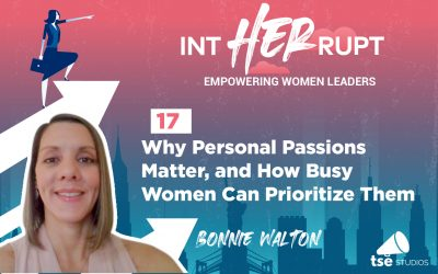 INT 017: Why Personal Passions Matter and How Busy Women Can Prioritize Them