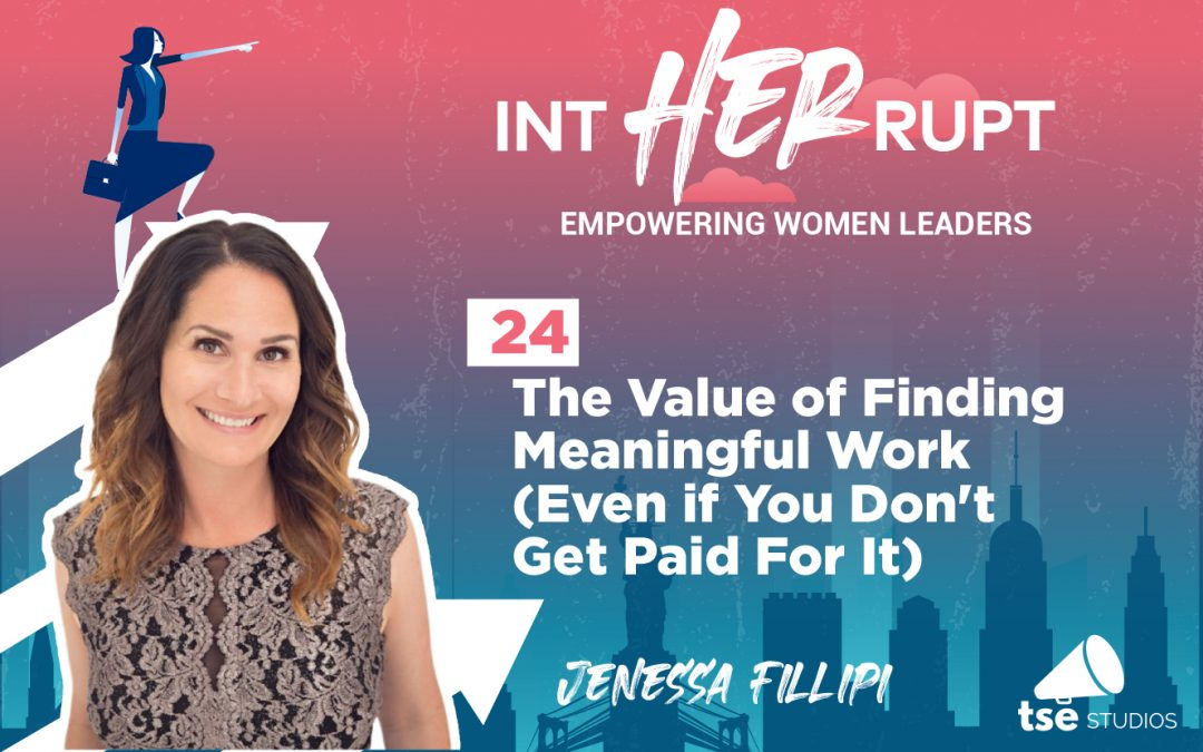 INT 024: The Value of Finding Meaningful Work (Even if You Don't Get Paid For It)