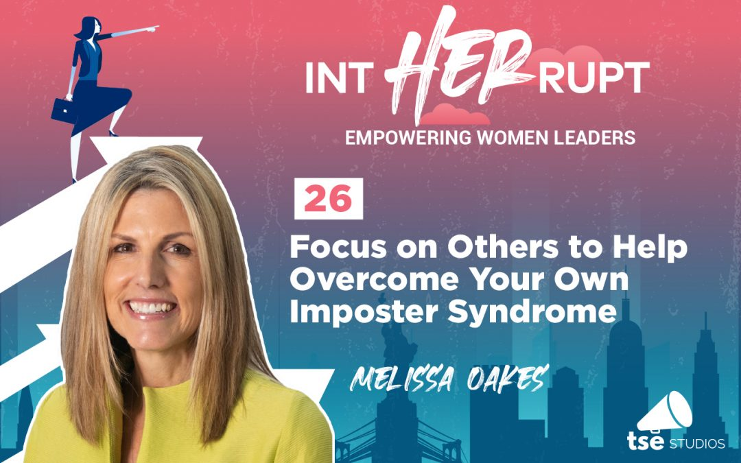INT 026: Focus on Others to Help Overcome Your Own Imposter Syndrome