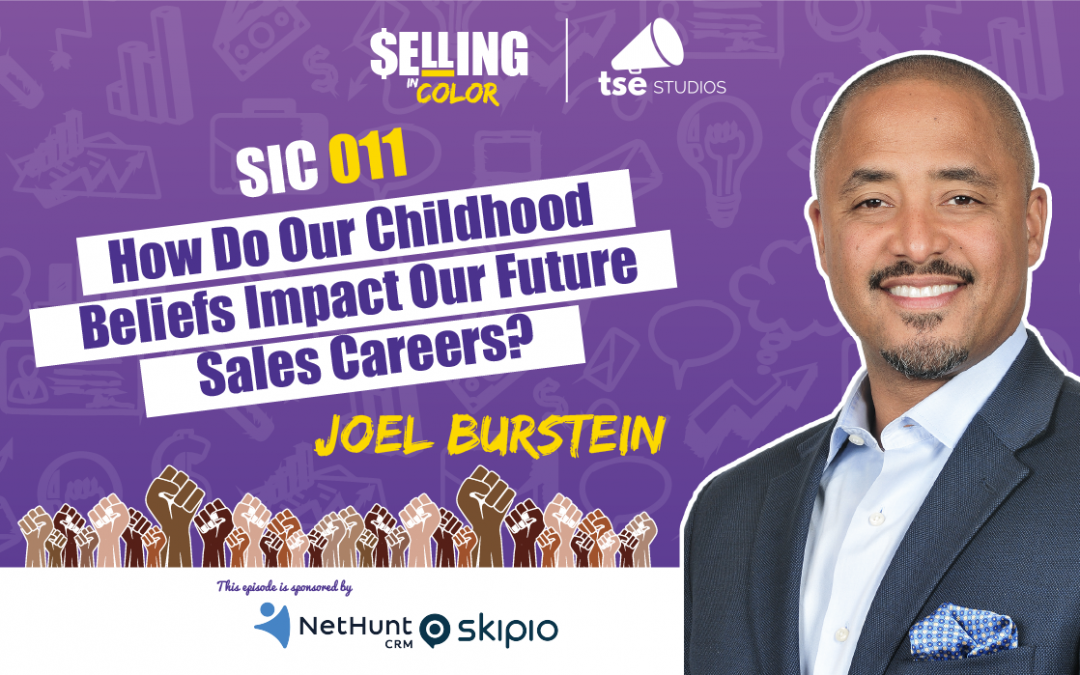 SIC 011: How Do Our Childhood Beliefs Impact Our Future Sales Careers?