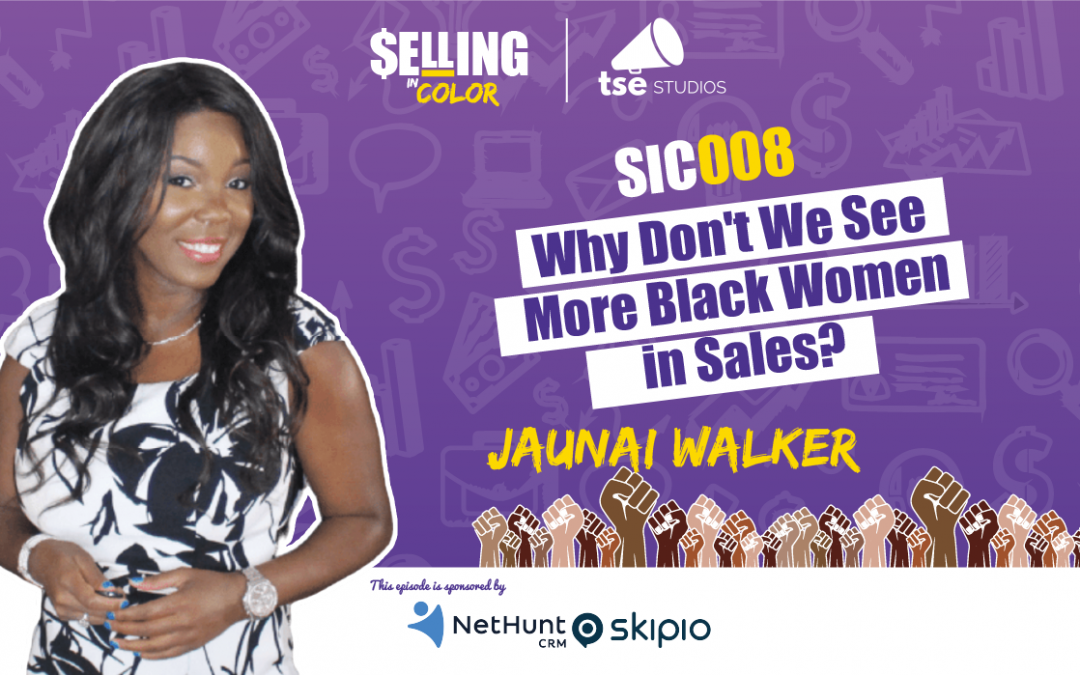 SIC 008: Why Don't We See More Black Women in Sales?