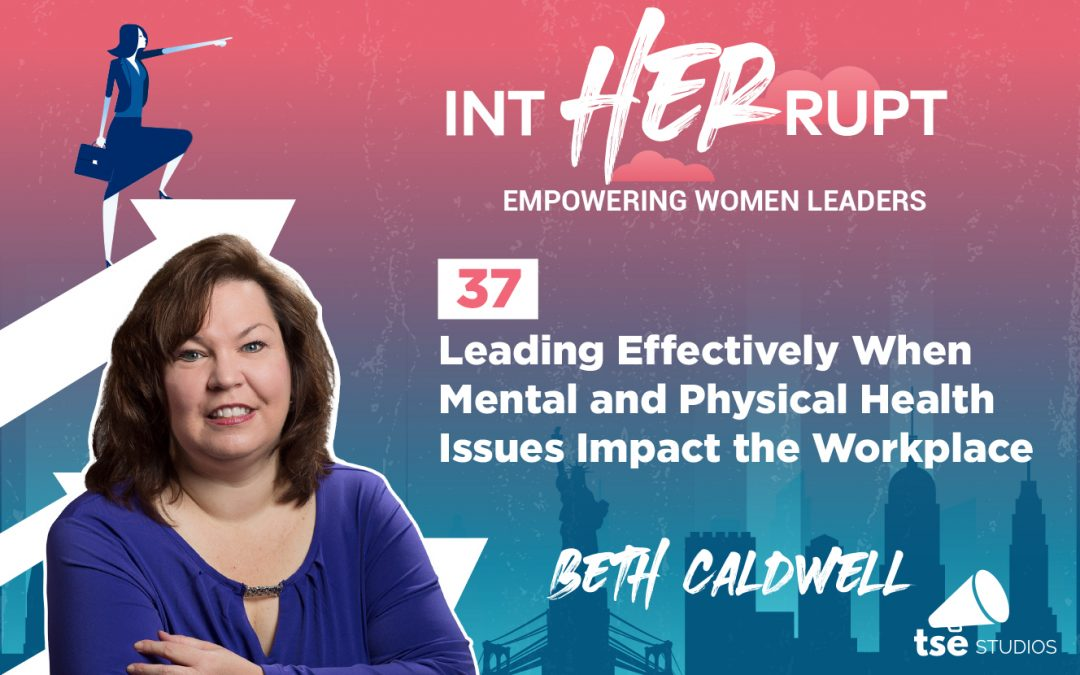 INT 037: Leading Effectively When Mental and Physical Health Issues Impact the Workplace