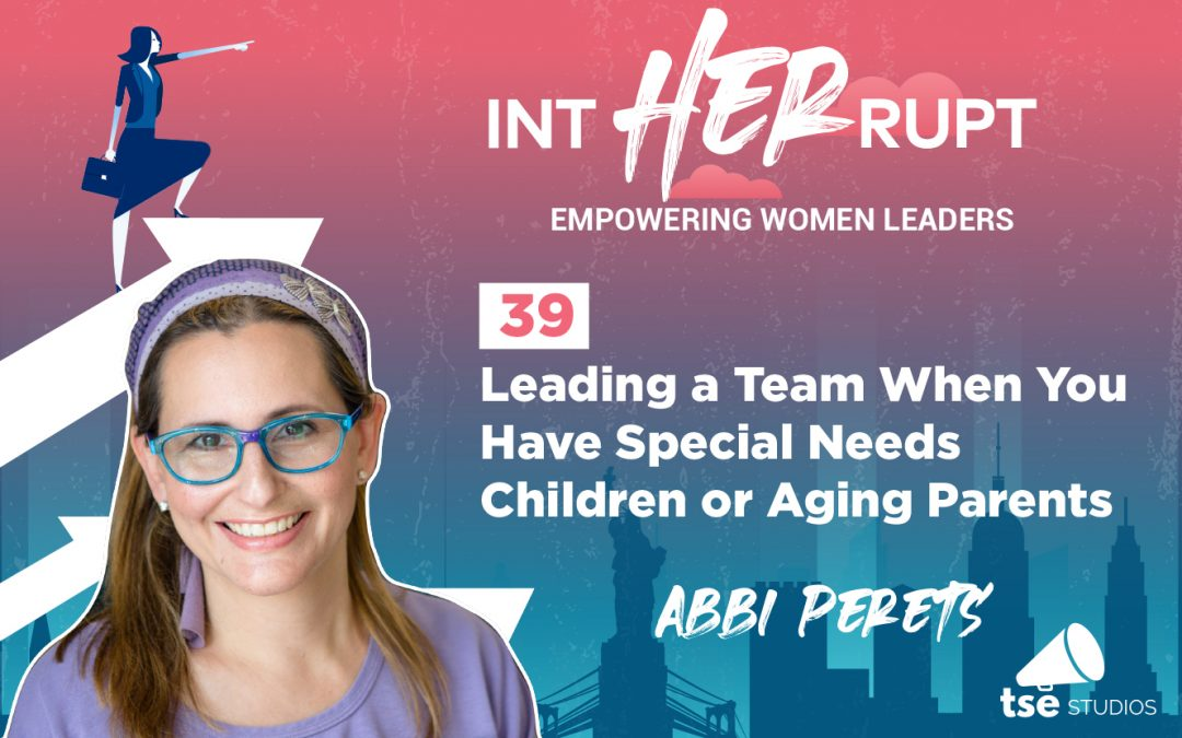 INT 039: Leading a team when you have special needs children or aging parents