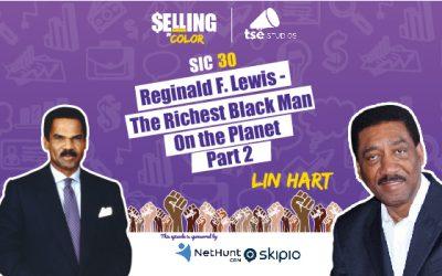 SIC 030: Lin Hart Part 2 – Reginald F. Lewis – The Richest Black Man on the Planet