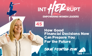 INT 045: How Good Financial Decisions Now Can Prepare You For the Future
