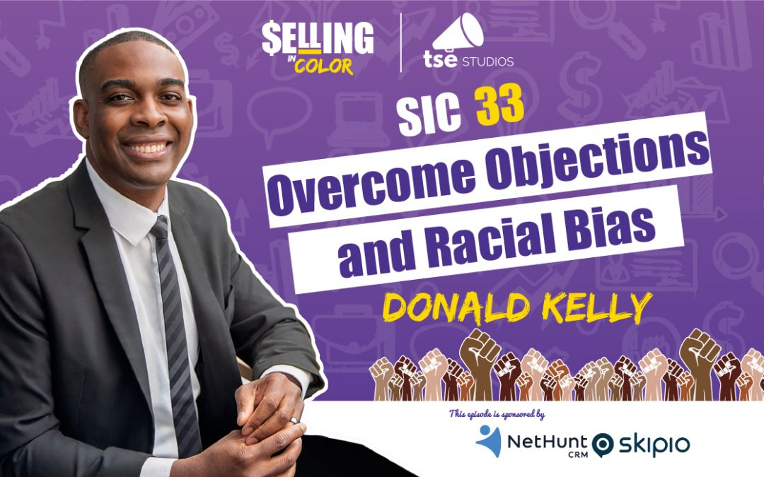 SIC 033: Overcome Objections and Racial Bias